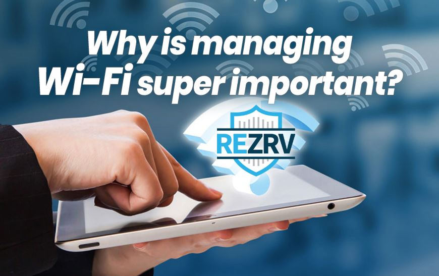 Why is managing Wi-Fi super important?