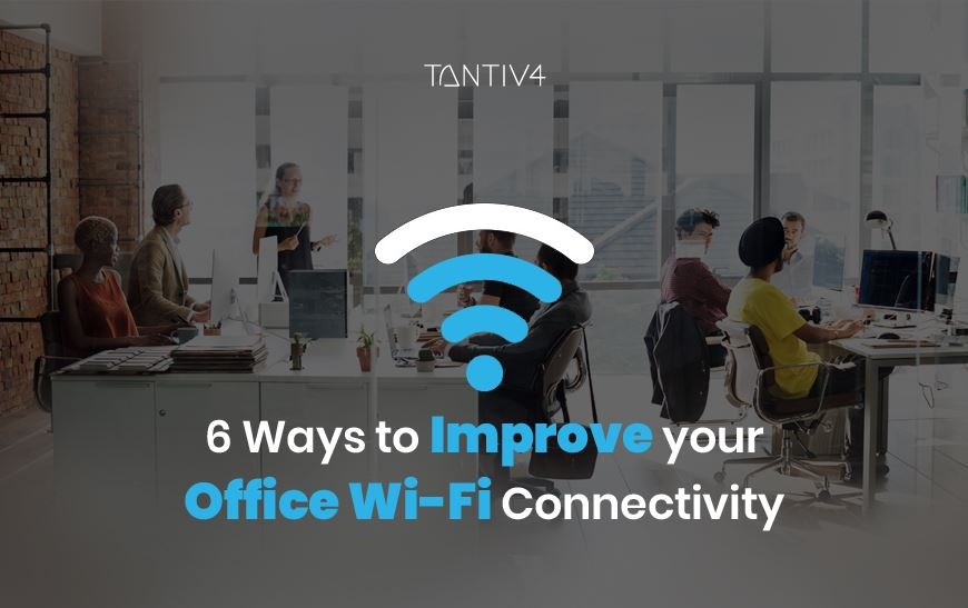 6 Ways to Improve your Office Wi-Fi Connectivity